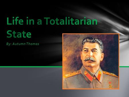 By: Autumn Thomas. Soon after Joseph Stalin gains control, he turned the Soviet Union into a Totalitarian state, which is a form of government, in which.