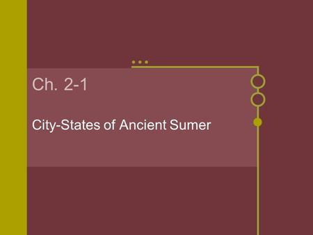 Ch. 2-1 City-States of Ancient Sumer. Early civilizations arose in the Fertile Crescent Fertile Crescent: Region of the Middle East named for its rich.