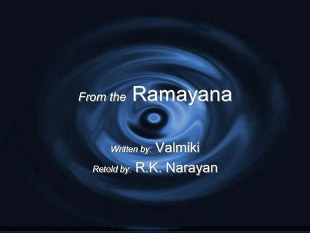 From the Ramayana Written by: Valmiki Retold by: R.K. Narayan Written by: Valmiki Retold by: R.K. Narayan.