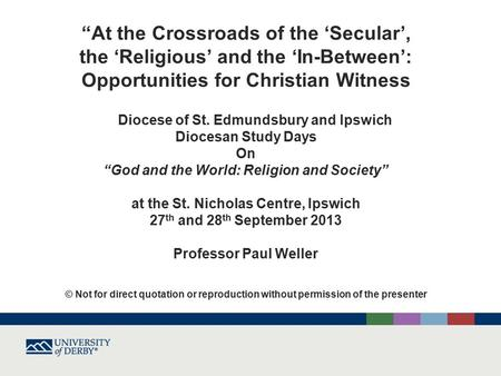 """At the Crossroads of the 'Secular', the 'Religious' and the 'In-Between': Opportunities for Christian Witness Diocese of St. Edmundsbury and Ipswich Diocesan."