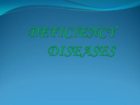 The diseases occured due to the deficiency of nutrients in our body is called deficiency diseases.
