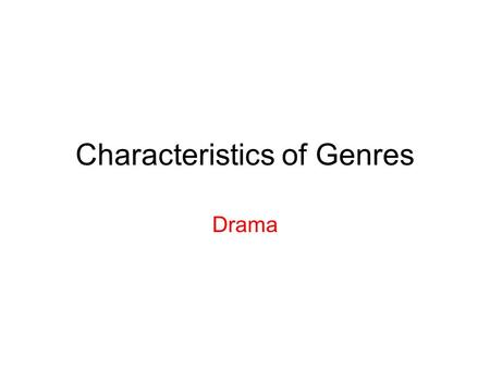 "Characteristics of Genres Drama. Objective LI – 34 ""I can identify various forms of literature based on their characteristics."" Poetry Drama Short Story."