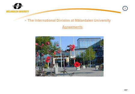 1 2007 The International Division at Mälardalen University Agreements.
