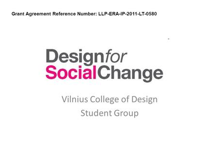 Vilnius College of Design Student Group Grant Agreement Reference Number: LLP-ERA-IP-2011-LT-0580.