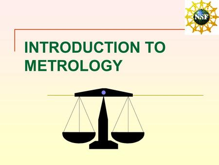 INTRODUCTION TO METROLOGY. DEFINITIONS Metrology is the study of measurements Measurements are quantitative observations; numerical.