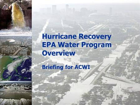 Hurricane Recovery EPA Water Program Overview Briefing for ACWI.