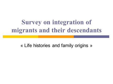 Survey on integration of migrants and their descendants « Life histories and family origins »