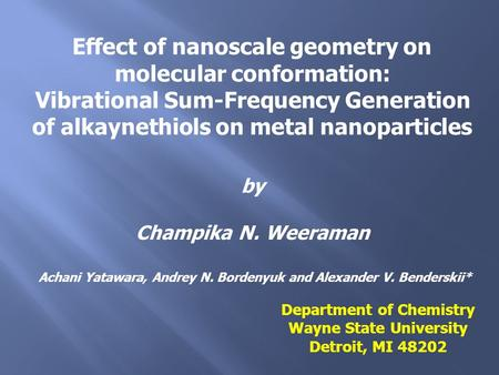 Effect of nanoscale geometry on molecular conformation: Vibrational Sum-Frequency Generation of alkaynethiols on metal nanoparticles Achani Yatawara, Andrey.