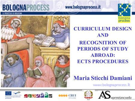 CURRICULUM DESIGN AND RECOGNITION OF PERIODS OF STUDY ABROAD: ECTS PROCEDURES Maria Sticchi Damiani www.bolognaprocess.i t.