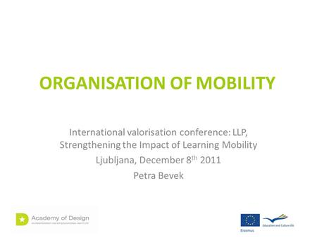 ORGANISATION OF MOBILITY International valorisation conference: LLP, Strengthening the Impact of Learning Mobility Ljubljana, December 8 th 2011 Petra.
