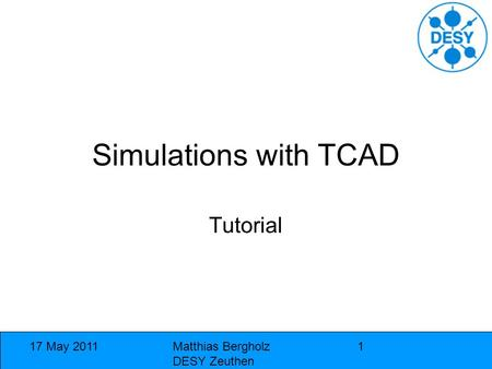 Simulations with TCAD Tutorial 17 May 2011