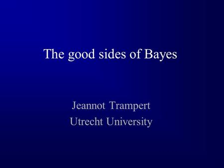 The good sides of Bayes Jeannot Trampert Utrecht University.