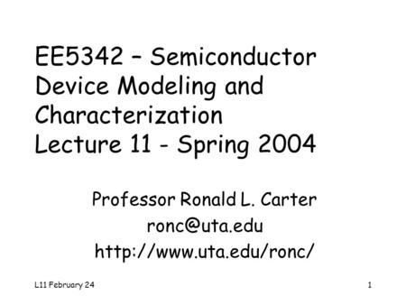 L11 February 241 EE5342 – Semiconductor Device Modeling and Characterization Lecture 11 - Spring 2004 Professor Ronald L. Carter