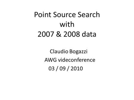 Point Source Search with 2007 & 2008 data Claudio Bogazzi AWG videconference 03 / 09 / 2010.