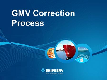 GMV Correction Process. What's this all about? Sometimes a buyer issues a PO that has an incorrect value Sometimes a supplier issues a POC that has an.