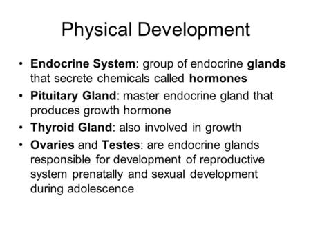 Physical Development Endocrine System: group of endocrine glands that secrete chemicals called hormones Pituitary Gland: master endocrine gland that produces.