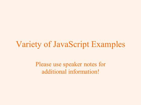 Variety of JavaScript Examples Please use speaker notes for additional information!
