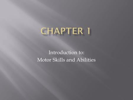 Introduction to: Motor Skills and Abilities.  1. A task with a specific goal to achieve  Fundamental  Sport related  Music applications 2. An indicator.