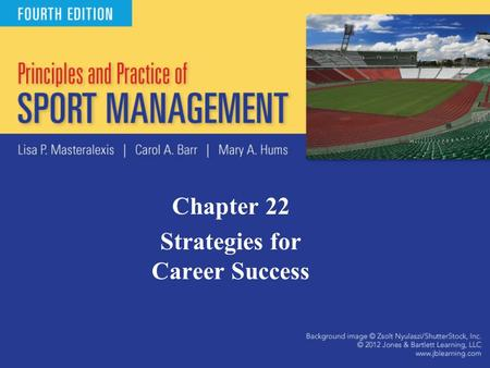 Chapter 22 Strategies for Career Success. Myths of Sport Careers: Myth 1 Sport management degree is a ticket to success. –Increased number of sport management.