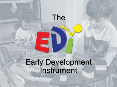 Early Development Instrument The. A teacher completed instrument which measures children's development - Offord Centre for Child Studies.