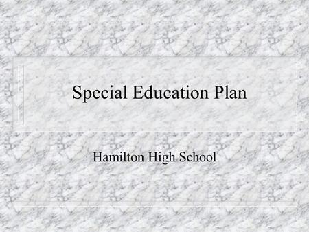 "Special Education Plan Hamilton High School Multiple Intelligence n Not all students learn the same way. n ""So long as materials are taught and assessed."