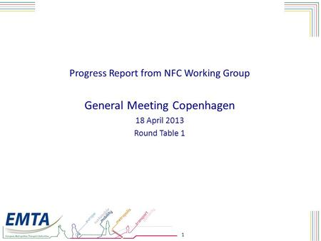 1 Progress Report from NFC Working Group General Meeting Copenhagen 18 April 2013 Round Table 1.