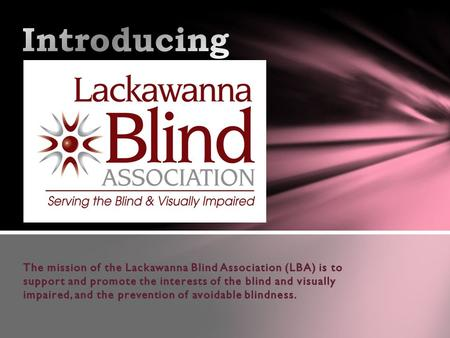  Lackawanna Blind Association (LBA) was founded in 1912. In 2009, LBA received its first Certificate of Accreditation from the National Accreditation.