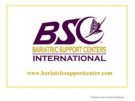 © Bariatric Support Centers International www.bariatricsupportcenter.com.
