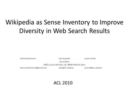 Wikipedia as Sense Inventory to Improve Diversity in Web Search Results Celina SantamariaJulio GonzaloJavier Artiles nlp.uned.es UNED,c/Juan del Rosal,