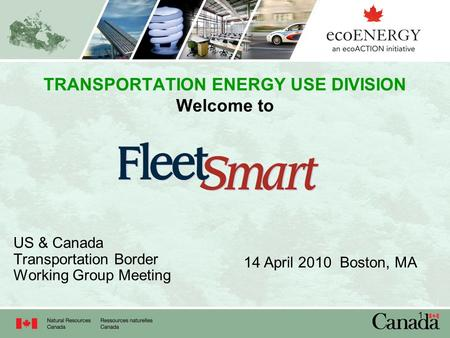 1 TRANSPORTATION ENERGY USE DIVISION Welcome to US & Canada Transportation Border Working Group Meeting 14 April 2010 Boston, MA.