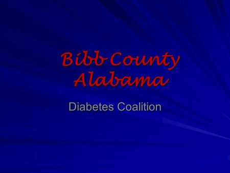 Bibb County Alabama Diabetes Coalition. Our Focus Improving the health and wellness of our students and families Strengthening our community partnerships.