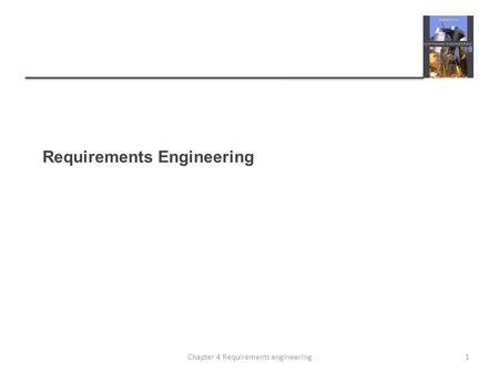 Requirements Engineering 1Chapter 4 Requirements engineering.