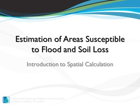 Introduction to Spatial Calculation Estimation of Areas Susceptible to Flood and Soil Loss.