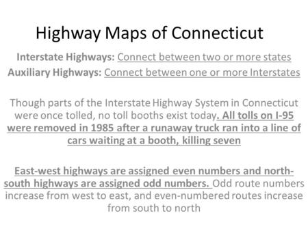 Highway Maps of Connecticut Interstate Highways: Connect between two or more states Auxiliary Highways: Connect between one or more Interstates Though.