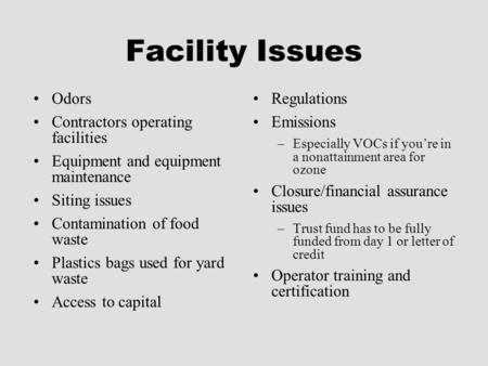 Facility Issues Odors Contractors operating facilities Equipment and equipment maintenance Siting issues Contamination of food waste Plastics bags used.