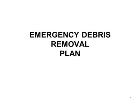 1 EMERGENCY DEBRIS REMOVAL PLAN. 2 Debris Removal Areas.