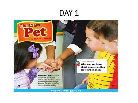 DAY 1. This week we will talk, sing, read and write about animals as they grow and change.