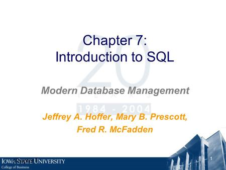 Chapter 7 1 Chapter 7: Introduction to SQL Modern Database Management Jeffrey A. Hoffer, Mary B. Prescott, Fred R. McFadden.
