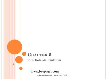Www.bzupages.com C HAPTER 5 SQL: Data Manipulation © Pearson Education Limited 1995, 2005.