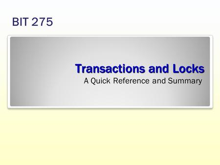 Transactions and Locks A Quick Reference and Summary BIT 275.