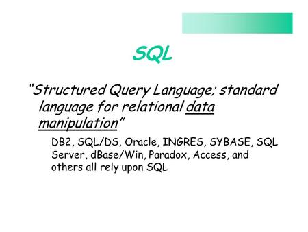 "SQL ""Structured Query Language; standard language for relational data manipulation"" DB2, SQL/DS, Oracle, INGRES, SYBASE, SQL Server, dBase/Win, Paradox,"