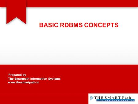 Prepared by The Smartpath Information Systems www.thesmartpath.in BASIC RDBMS CONCEPTS.