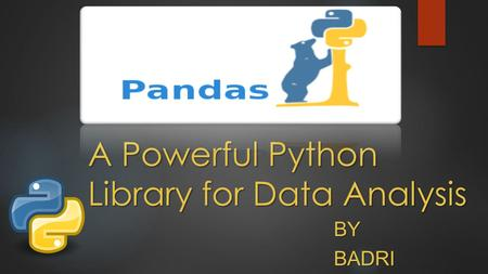 A Powerful Python Library for Data Analysis BY BADRI PRUDHVI BADRI PRUDHVI.