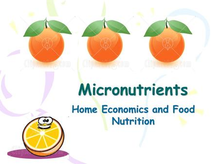 Micronutrients Home Economics and Food Nutrition.