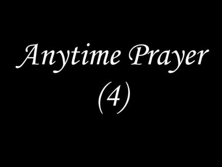 Anytime Prayer (4). Wait for the Lord; be strong and take heart and wait for the Lord. Glory to the Father and the Son and the Holy Spirit, as it was.