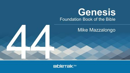 Foundation Book of the Bible Mike Mazzalongo Genesis 44.