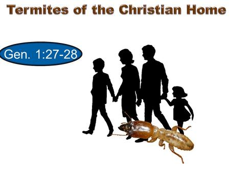 "Gen. 1:27-28. ""Husbands, love your wives, and be not bitter against them"" Col. 3:19 Harsh = rsv Harshly, cross 1. The Termites."