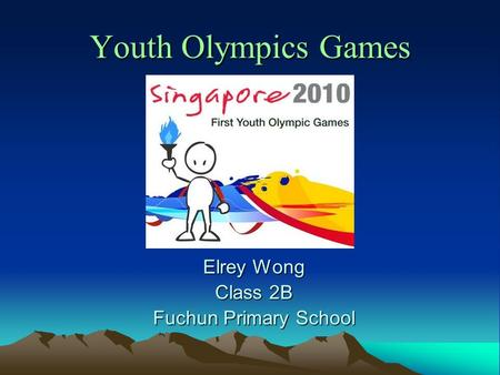 Youth Olympics Games Elrey Wong Class 2B Fuchun Primary School.