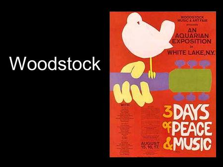 Woodstock. * Full name of the event was the Woodstock Music & Art Festival * Originally supposed to be from Aug. 15-17 but went into the morning of Aug.