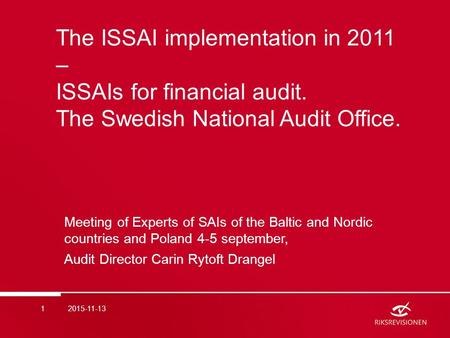 The ISSAI implementation in 2011 – ISSAIs for financial audit. The Swedish National Audit Office. Meeting of Experts of SAIs of the Baltic and Nordic countries.